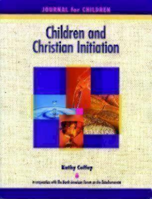 Children and Christian Initiation Journal for Children Ages 7-10: Catholic Edition - Coffey, Kathy
