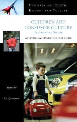 Children and Consumer Culture in American Society: A Historical Handbook and Guide - Jacobson, Lisa