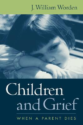 Children and Grief: When a Parent Dies - Worden, J William, PhD, Abpp