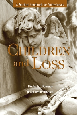 Children and Loss: A Practical Handbook for Professional - Pomeroy, Elizabeth C, Professor, PhD, Lcsw (Editor)