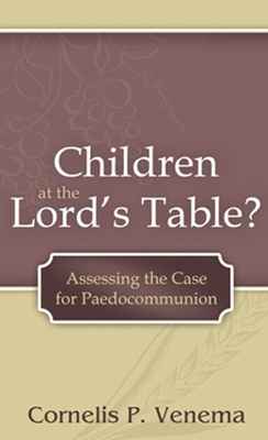 Children at the Lord's Table? - Venema, Cornelis P