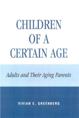 Children of a Certain Age: Adults and Their Aging Parents - Greenberg, Vivian E