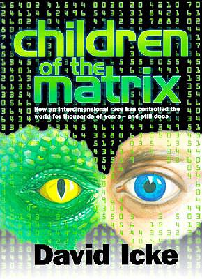 Children of the Matrix: How an Interdimensional Race Has Controlled the World for Thousands of Years--And Still Does - Icke, David