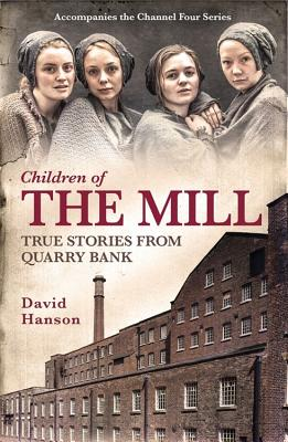 Children of the Mill: True Stories From Quarry Bank - Hanson, David