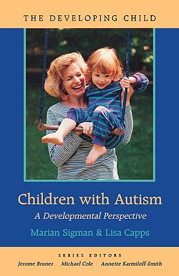 Children with Autism: A Developmental Perspective - Sigman, Marian, and Capps, Lisa