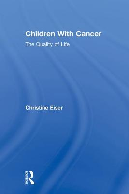 Children With Cancer: The Quality of Life - Eiser, Christine
