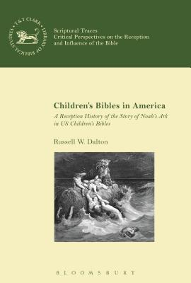 Children's Bibles in America: A Reception History of the Story of Noah's Ark in Us Children's Bibles - Dalton, Russell W, and Mein, Andrew (Editor), and Camp, Claudia V (Editor)