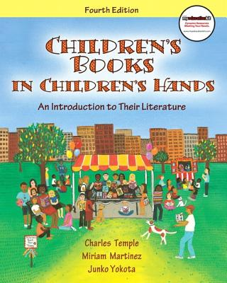 Children's Books in Children's Hands: An Introduction to Their Literature - Temple, Charles A, and Martinez, Miriam A, and Yokota, Junko