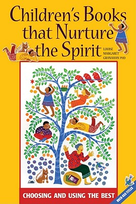 Children's Books That Nurture the Spirit: Choosing and Using the Best - Granahan, Louise Margaret
