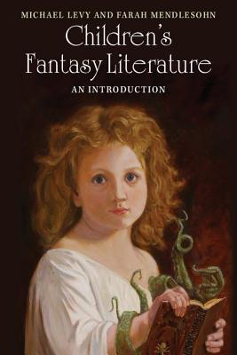 Children's Fantasy Literature: An Introduction - Levy, Michael, and Mendlesohn, Farah