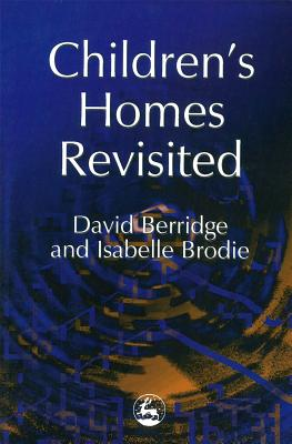 Children's Homes Revisited - Berridge, David, and Brodie, Isabelle