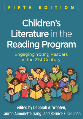Children's Literature in the Reading Program, Fifth Edition: Engaging Young Readers in the 21st Century - Wooten, Deborah A, PhD (Editor), and Liang, Lauren Aimonette, PhD (Editor), and Cullinan, Bernice E, PhD (Editor)