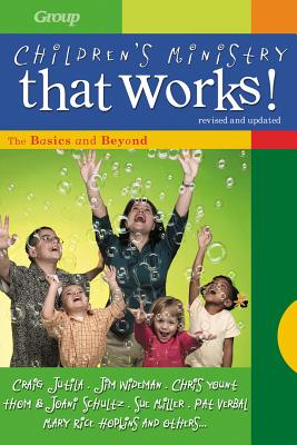 Children's Ministry That Works (Revised and Updated): The Basics and Beyond - Group Publishing