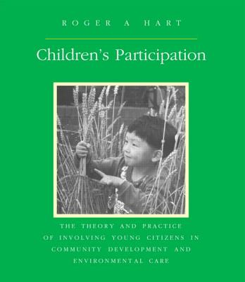 Children's Participation: The Theory and Practice of Involving Young Citizens in Community Development and Environmental Care - Hart, Roger, and Roger a Hart