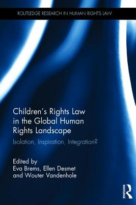 Children's Rights Law in the Global Human Rights Landscape: Isolation, Inspiration, Integration? - Brems, Eva (Editor), and Vandenhole, Wouter (Editor), and Desmet, Ellen (Editor)