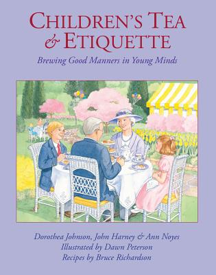 Children's Tea & Etiquette: Brewing Good Manners in Young Minds - Johnson, Dorothea, and Harney, John, and Noyes, Ann