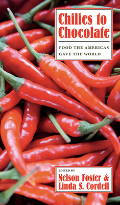 Chilies to Chocolate: Food the Americas Gave the World - Foster, Nelson (Editor), and Cordell, Linda S (Editor)
