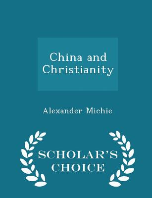 China and Christianity - Scholar's Choice Edition - Michie, Alexander