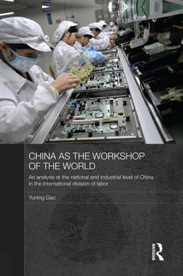 China as the Workshop of the World: An Analysis at the National and Industrial Level of China in the International Division of Labor - Gao, Yuning