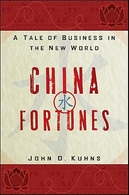 China Fortunes: A Tale of Business in the New World - Kuhns, John D