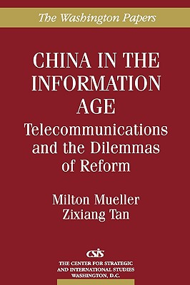 China in the Information Age: Telecommunications and the Dilemmas of Reform - Zixiang Tan, and Tan, Zixiang, and Mueller, Milton