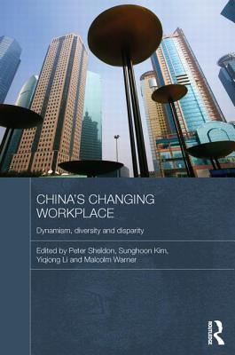 China's Changing Workplace: Dynamism, Diversity and Disparity - Sheldon, Peter (Editor)