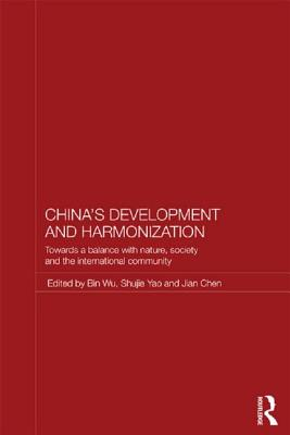 China's Development and Harmonization: Towards a Balance with Nature, Society and the International Community - Wu, Bin (Editor), and Yao, Shujie (Editor), and Chen, Jian (Editor)