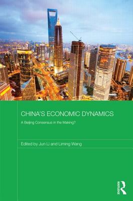 China's Economic Dynamics: A Beijing Consensus in the making? - Li, Jun (Editor), and Wang, Liming (Editor)