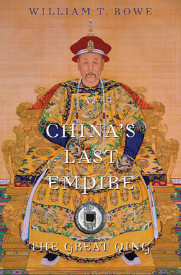 China's Last Empire: The Great Qing - Rowe, William T, Ph.D., and Brook, Timothy (Editor)