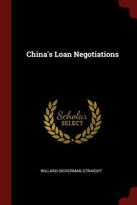 China's Loan Negotiations - Straight, Willard Dickerman