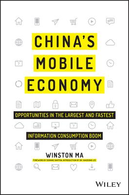 China's Mobile Economy - Opportunities in the Largest and Fastest Information Consumption Boom - Ma, Winston, and Barton, Dominic (Foreword by), and Lee, Xiaodong (Introduction by)