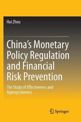 China's Monetary Policy Regulation and Financial Risk Prevention: The Study of Effectiveness and Appropriateness - Zhou, Hui