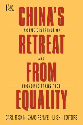 China's Retreat from Equality Income Distribution and Economic Transition - Riskin, Carl, and Renwei, Zhao, and Shih, Li