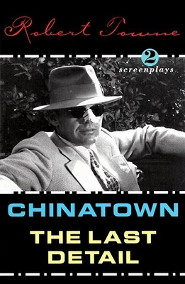 Chinatown and the Last Detail: Two Screenplays - Towne, Robert