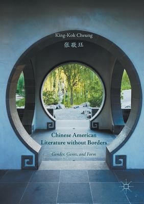 Chinese American Literature Without Borders: Gender, Genre, and Form - Cheung, King-Kok