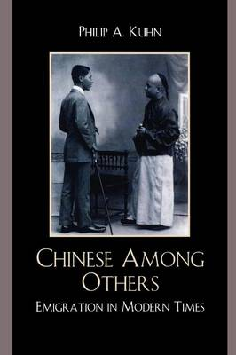 Chinese Among Others: Emigration in Modern Times - Kuhn, Philip A