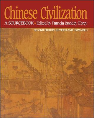 Chinese Civilization: A Sourcebook - Ebrey, Patricia Buckley (Editor), and Ebrey, Patricia Buckley