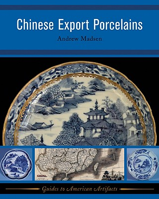 Chinese Export Porcelains - Madsen, Andrew D, and White, Carolyn