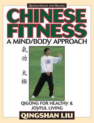 Chinese Fitness: A Mind/Body Approach Qigong for Healthy and Joyful Living - Liu, Qingshan, and Liu, Ching-Shan, and Murray, Andrew (Editor)