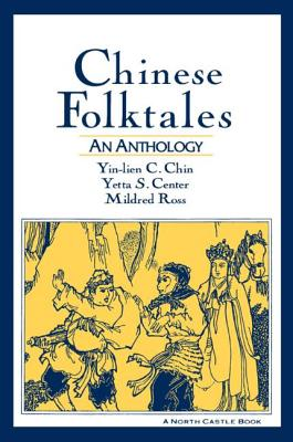 Chinese Folktales: An Anthology: An Anthology - Chin, Yin-Lien C., and Center, Yetta S., and Ross, Mildred