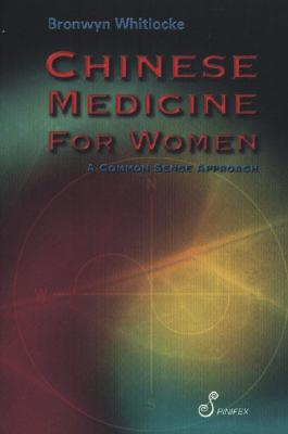 Chinese Medicine for Women: A Common Sense Approach - Whitlocke, Bronwyn