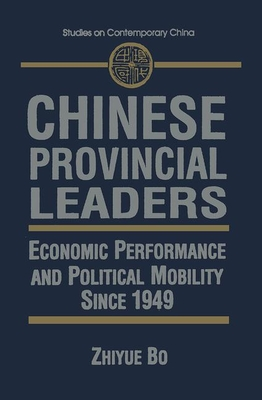 Chinese Provincial Leaders: Economic Performance and Political Mobility Since 1949 - Bo, Zhiyue