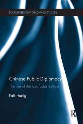Chinese Public Diplomacy: The Rise of the Confucius Institute - Hartig, Falk