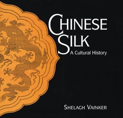 Chinese Silk: A Cultural History - Vainker, Shelagh