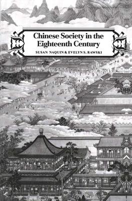 Chinese Society in the Eighteenth Century - Naquin, Susan, and Rawski, Evelyn Sakakida