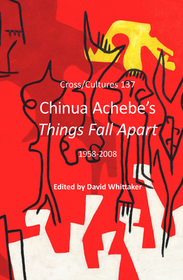 Chinua Achebe's Things Fall Apart: 1958-2008 - Whittaker, David (Volume editor)