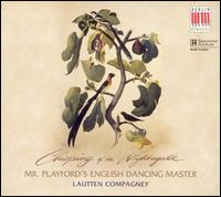 Chirping of the Nightingale: Mr. Playford's English Dancing Master - Birgit Schnurpfeil (violin); Catherine Aglibut (violin); Dorothee Oberlinger (recorder); Hans-Werner Apel (chitarrone);...