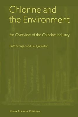 Chlorine and the Environment: An Overview of the Chlorine Industry - Stringer, Ruth, and Johnston, Paul