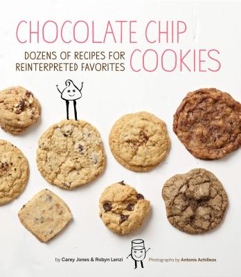 Chocolate Chip Cookies: Dozens of Recipes for Reinterpreted Favorites - Jones, Carey, (Pe, and Lenzi, Robyn, and Achilleos, Antonis (Photographer)