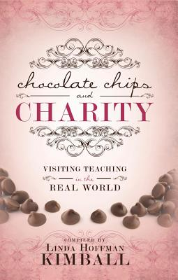 Chocolate Chips and Charity: Visiting Teaching in the Real World - Kimball, Linda Hoffman
